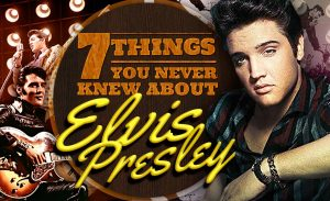 7 Things You Never Knew About Elvis Presley
