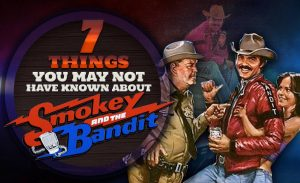 7 Things You May Not Have Known About 'Smokey And The Bandit'