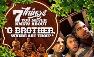7 Things You Never Knew About 'O Brother, Where Art Thou?'