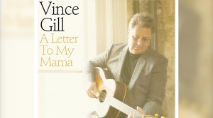 """Vince Gill Apologizes To Mom In New Song, """"A Letter To My Mama"""""""