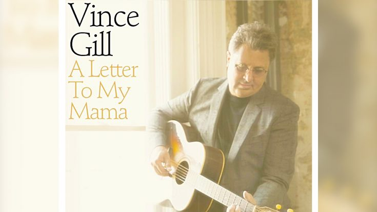 "Vince Gill Apologizes To Mom In 2019 Song, ""A Letter To My Mama"" 