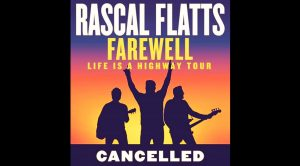 "Rascal Flatts Cancel Their Farewell Tour – ""Our Hearts Are Simply Broken…"""