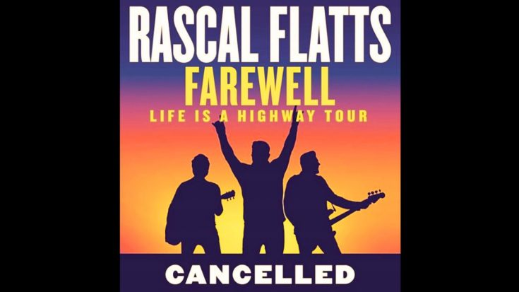 "Rascal Flatts Cancel Their Farewell Tour – ""Our Hearts Are Simply Broken…"" 